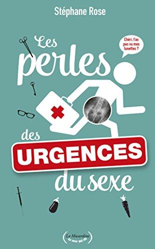 Les perles des urgences du sexe (LE SEXE QUI RIT) par Stéphane Rose