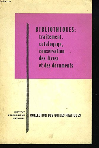 BIBLIOTHEQUES. TRAITEMENT, CATALOGUE ET CONSERVATION DES LIVRES ET DES DOCUMENTS
