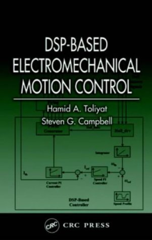 DSP-Based Electromechanical Motion Control (Power Electronics and Applications Series) by Hamid A. Toliyat (2003-09-29)