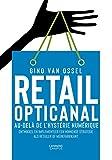Le retail opticanal. Au-delà de l'hystérie digitale: Créer et mettre en oeuvre une stratégie gagnante en tant que détaillant ou marque