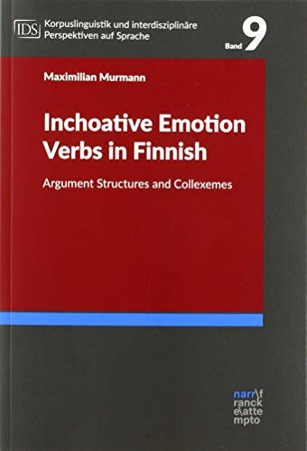 Inchoative Emotion Verbs in Finnish: Argument Structures and Collexemes (Korpuslinguistik und Interdisziplinäre Perspektiven auf Sprache - Corpus ... perspectives on Language (CLIP))