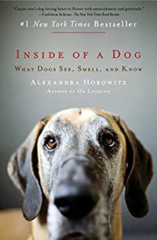 Inside of a Dog: What Dogs See, Smell, and Know (English Edition) par [Horowitz, Alexandra]