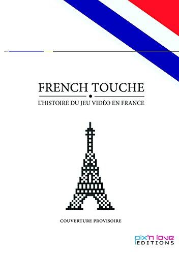French touche, l'histoire du jeu vidéo en France : Volume 1 par Guillaume Montagnon