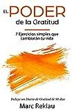 El Poder de la Gratitud: 7 Ejercicios Simples que van a cambiar tu vida a mejor - incluye un diario de gratitud de 90 días (Hábitos que te cambiarán la vida nº 3)