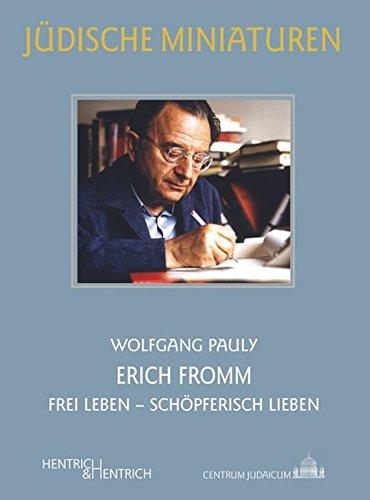 Erich Fromm: Frei Leben – Schöpferisch Lieben (Jüdische Miniaturen)
