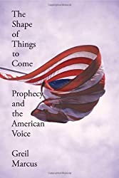 The Shape of Things to Come: Prophecy and the American Voice by Greil Marcus (2006-09-05)