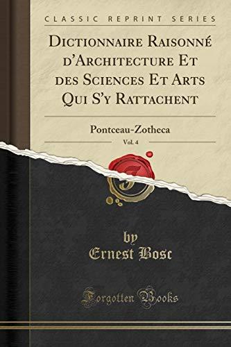Dictionnaire Raisonné d'Architecture Et Des Sciences Et Arts Qui s'y Rattachent, Vol. 4: Pontceau-Zotheca (Classic Reprint)