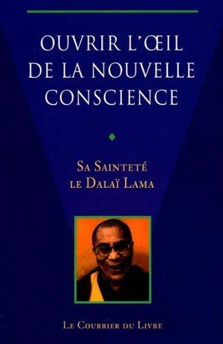 Ouvrir l'oeil de la nouvelle conscience par Sa Sainteté le Dalaï-Lama