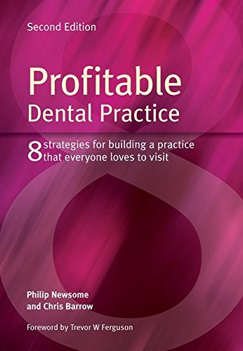 Profitable Dental Practice: 8 Strategies for Building a Practice That Everyone Loves to Visit, Second Edition by Philip Newsome (2014-02-03)