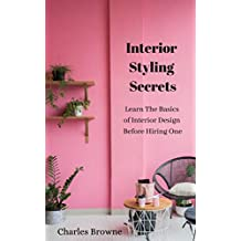 Interior Styling Secrets: Learn The Basics of Interior Design Before Hiring One (English Edition)