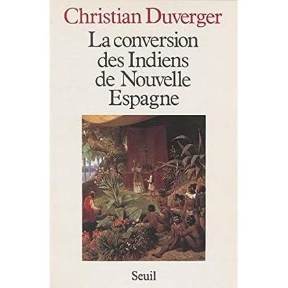 La Conversion des Indiens de Nouvelle Espagne: Avec le texte des Colloques des douze de Bernardino de Sahagun (1564) (Points)