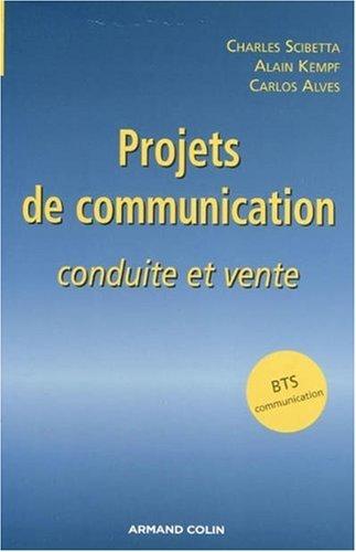 Projets de communication : Conduite et vente par Charles Scibetta, Alain Kempf, Carlos Alves