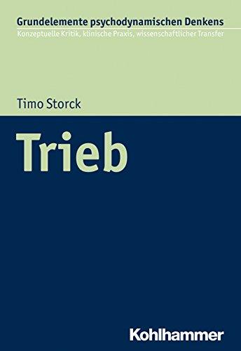 Trieb (Grundelemente Psychodynamischen Denkens 1)