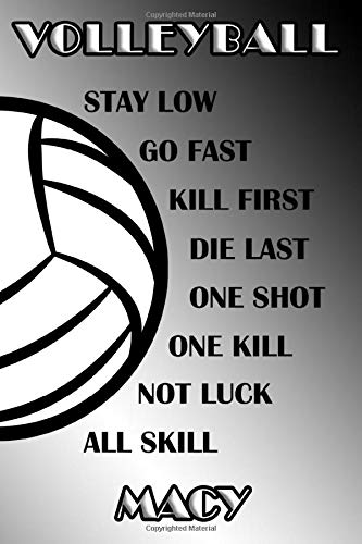 Volleyball Stay Low Go Fast Kill First Die Last One Shot One Kill Not Luck All Skill Macy: College Ruled | Composition Book | Black and White School Colors