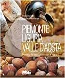 Piemonte, Liguria, Valle d'Aosta. Percorsi del gusto dalle Alpi al mare