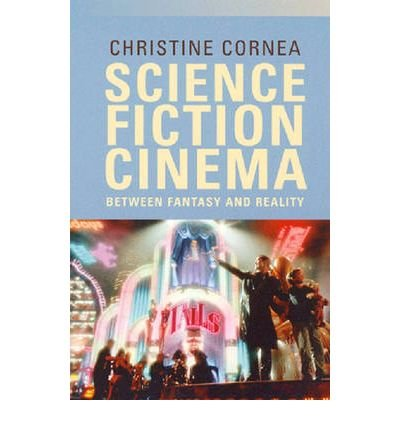 [(Science Fiction Cinema: Between Fantasy and Reality)] [Author: Dr Christine Cornea] published on (September, 2007)