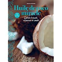 Huile de coco miracle : L'alliée beauté, minceur et santé