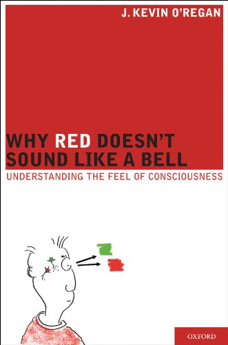 Why Red Doesn't Sound Like a Bell: Understanding the feel of consciousness (English Edition)