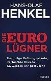 Die Euro-Lügner: Unsinnige Rettungspakete, vertuschte Risiken - So werden wir getäuscht - Hans-Olaf Henkel