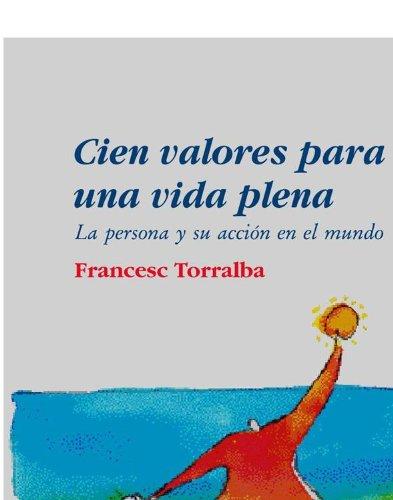 Cien valores para una vida plena por Francesc Torralba