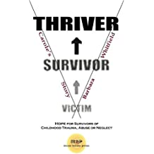 Victim To Survivor and Thriver: Carole's Story- Hope for Survivors of Childhood Trauma, Abuse or Neglect by Barbara Harris Whitfield (2011-01-01)