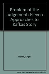 Problem of the Judgement: Eleven Approaches to Kafkas Story by Angel Flores (1977-06-27)