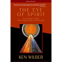 The Eye of Spirit: An Integral Vision for a World Gone Slightly Mad (English Edition)