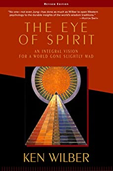 The Eye of Spirit: An Integral Vision for a World Gone Slightly Mad par [Wilber, Ken]