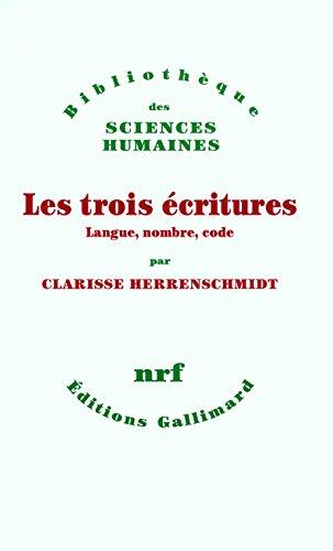 Les trois écritures: Langue, nombre, code par Clarisse Herrenschmidt