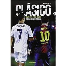 Clasico Barcelone/Real Madrid La guerre des mondes de Thibaud Leplat ( 14 février 2013 )