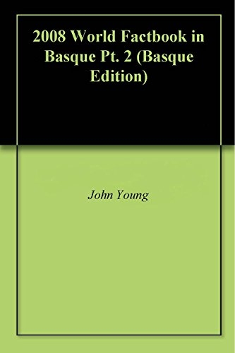 2008 World Factbook in Basque Pt. 2 (Basque Edition) por John Young