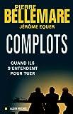 Complots : Quand ils s'entendent pour tuer (ESSAIS DOC.) (French Edition)