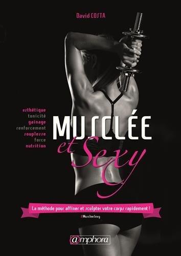 Muscl??e et sexy : La m??thode pour affiner et sculpter votre corps rapidement ! by David Costa (2016-04-22)