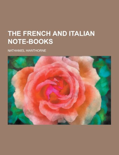 The French and Italian Note-Books