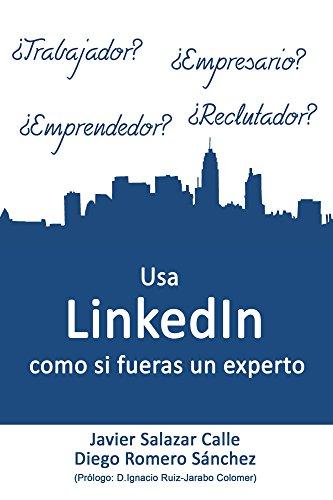 Usa LinkedIn como si fueras un experto de [Calle, Javier Salazar, Diego Romero