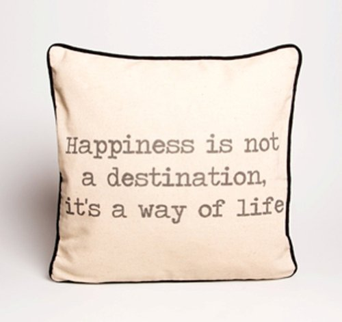 """Happiness is Not a Destination it"" s a Way of Life ""-Federa per cuscino"