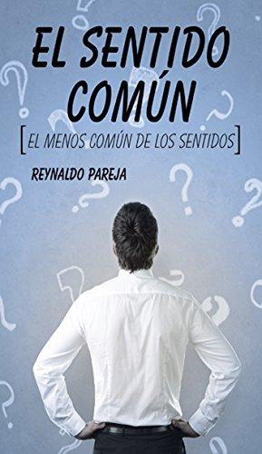 El Sentido Común: El Menos Común De Los Sentidos por Reynaldo Pareja