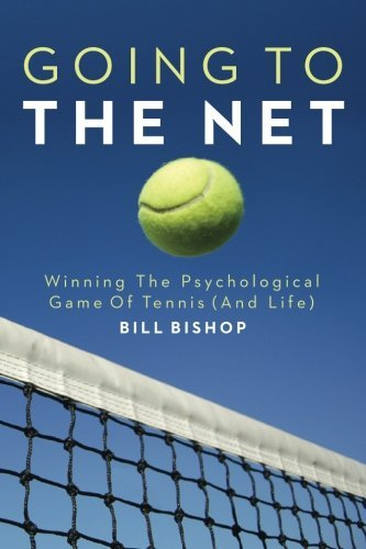 Going To The Net: Winning The Psychological Game Of Tennis by Mr Bill Bishop (2014-07-14)