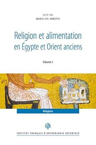 Religion Et Alimentation Dans l'Egypte Et l'Orient Anciens (Recherches D'archeologie, De Philologie Et D'histoire, Band 43)