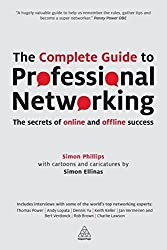 The Complete Guide to Professional Networking: The Secrets of Online and Offline Success by Simon Phillips (2014-08-28)