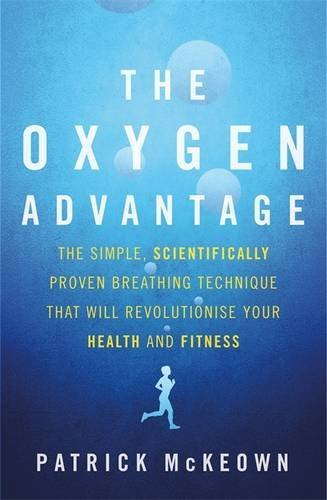 The Oxygen Advantage: The simple, scientifically proven breathing technique that will revolutionise your health and fitness by McKeown, Patrick (September 15, 2015) Paperback