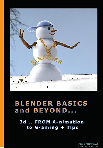 Blender Basics and Beyond: Modeling Sculpting and Animation