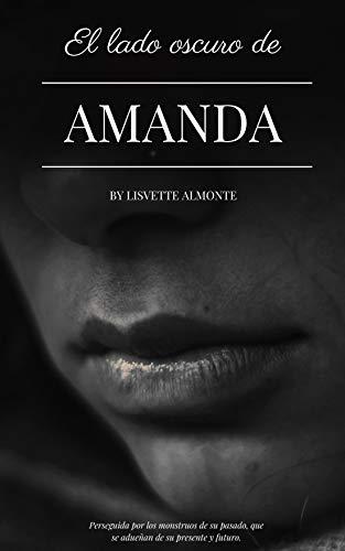 El lado oscuro de Amanda: Perseguida por los monstruos de su pasado, que se adueñan de su presente y futuro por Lisvette Almonte