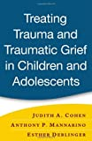 Treating Trauma and Traumatic Grief in Children and Adolescents, First Edition by Judith A. Cohen (2006-06-23)