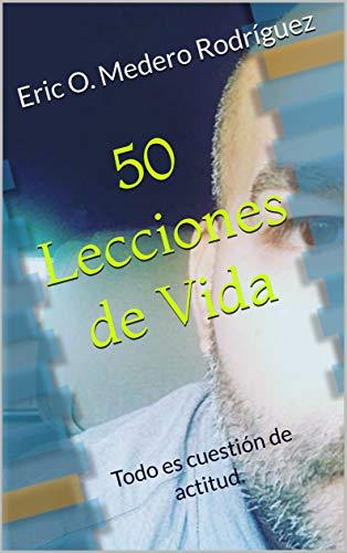 50 Lecciones de Vida: Todo es cuestión de actitud. eBook: Eric O ...