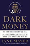 [ Dark Money: The Hidden History of the Billionaires Behind the Rise of the Radical Right By ( Author ) Jan-2016 Hardcover