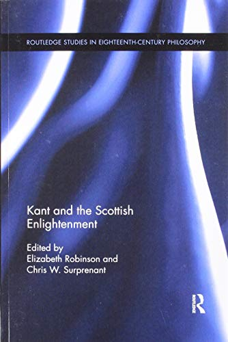 Kant and the Scottish Enlightenment (Routledge Studies in Eighteenth-Century Philosophy)