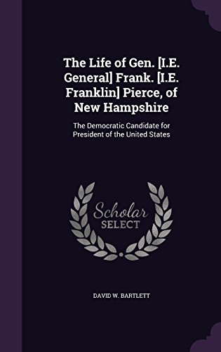 the-life-of-gen-ie-general-frank-ie-franklin-pierce-of-new-hampshire-the-democratic-candidate-for-pr