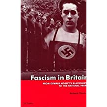 Fascism in Britain: From Oswald Mosley's Blackshirts to the National Front (International Library of Historical Studies)