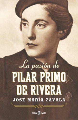 La pasión de Pilar Primo de Rivera por José María Zavala